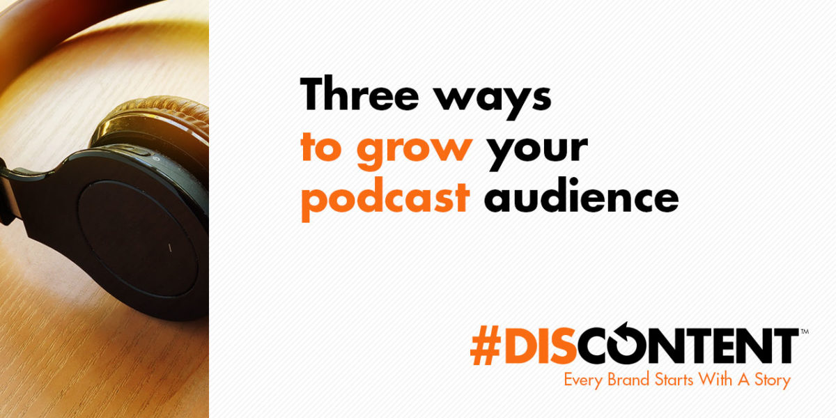 Three ways to grow your podcast audience