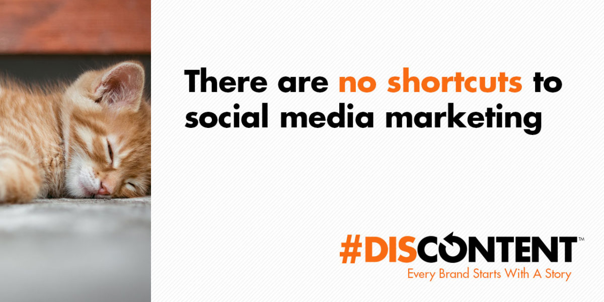 There are no shortcuts to social media marketing