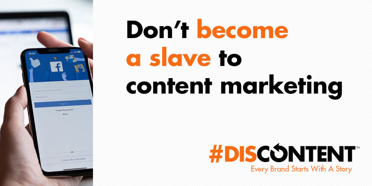 Don't become a slave to content marketing